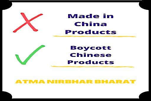 Let's make India ATMA NIRBHAR – BOYCOTT Chinese products?