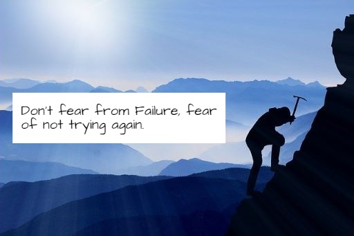 Don't Fear from Failure, Fear of Not Trying.